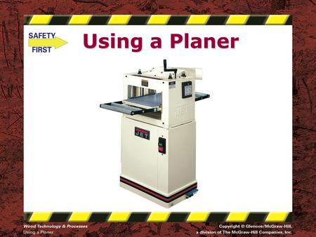 Using a Planer. Safety Notice - Brand Disclaimer Safety Notice The viewer is expressly advised to consider and use all safety precautions described in.