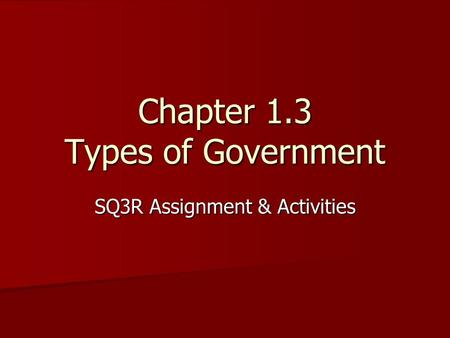 SQ3R Assignment & Activities Chapter 1.3 Types of Government.