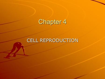 Chapter 4 CELL REPRODUCTION. CELL DIVISION AND MITOSIS Cell cycle-every cell has a lifecycle – birth, growth and development and death Length of cycle.
