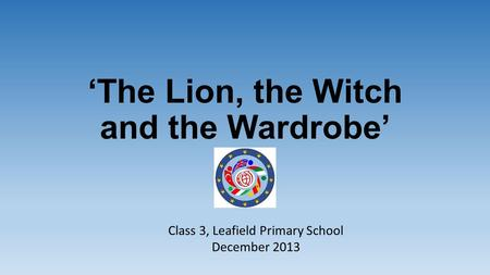 'The Lion, the Witch and the Wardrobe' Class 3, Leafield Primary School December 2013.