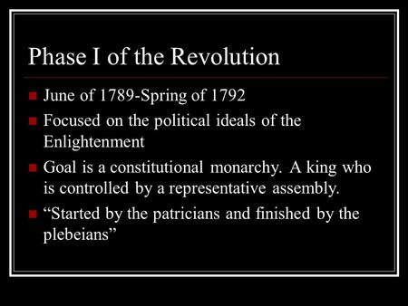 Phase I of the Revolution June of 1789-Spring of 1792 Focused on the political ideals of the Enlightenment Goal is a constitutional monarchy. A king who.