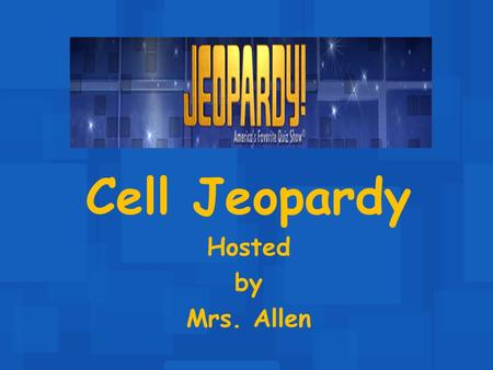 Cell Jeopardy Hosted by Mrs. Allen 100 200 400 300 400 Cell Structure & Function 1 Cell Structure & Function 2 Cell Structure & Function 3 Cell Structure.