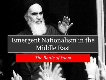 Emergent Nationalism in the Middle East The Battle of Islam.