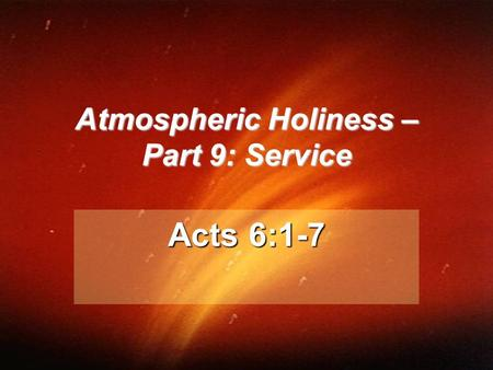 Atmospheric Holiness – Part 9: Service Acts 6:1-7.