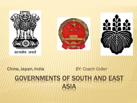 China, Japan, IndiaBY: Coach Colter.  SS7CG7 The student will demonstrate an understanding of national governments in Southern and Eastern Asia.  a.