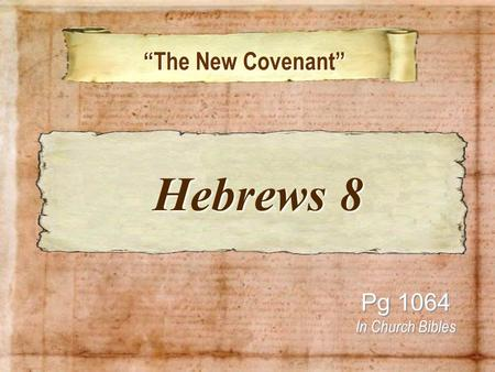 """The New Covenant"" ""The New Covenant"" Pg 1064 In Church Bibles Hebrews 8 Hebrews 8."