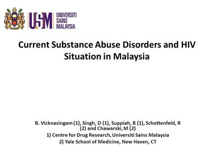 Current Substance Abuse Disorders and HIV Situation in Malaysia B. Vicknasingam (1), Singh, D (1), Suppiah, B (1), Schottenfeld, R (2) and Chawarski, M.