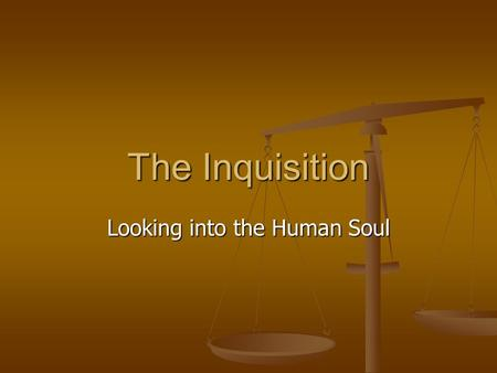 The Inquisition Looking into the Human Soul. Definition 1. A formal tribunal of the Roman Catholic Church created to discover and suppress heresy 2. A.