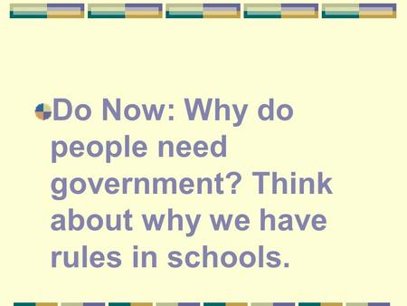 Do Now: Why do people need government? Think about why we have rules in schools.