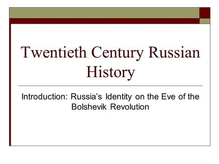 Twentieth Century Russian History Introduction: Russia's Identity on the Eve of the Bolshevik Revolution.