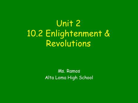 Unit 2 10.2 Enlightenment & Revolutions Ms. Ramos Alta Loma High School.