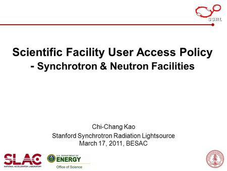 Scientific Facility User Access Policy - Synchrotron & Neutron Facilities Chi-Chang Kao Stanford Synchrotron Radiation Lightsource March 17, 2011, BESAC.