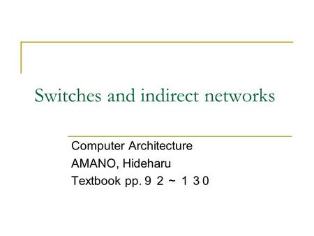 Switches and indirect networks Computer Architecture AMANO, Hideharu Textbook pp. 92~13 0.