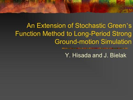 An Extension of Stochastic Green ' s Function Method to Long-Period Strong Ground-motion Simulation Y. Hisada and J. Bielak.