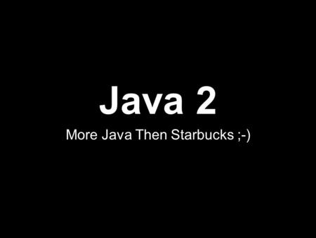 Java 2 More Java Then Starbucks ;-). Important Terms Primitive Data – Basic, built-in values (characters & numbers) Data Type – Used to talk about values.