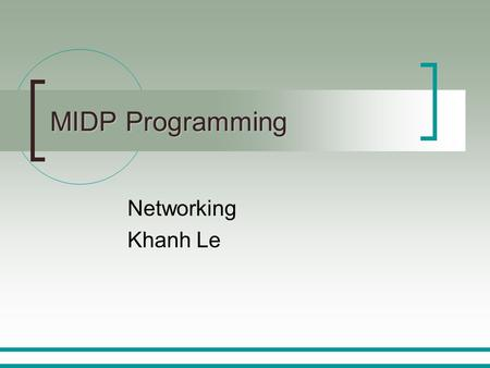 MIDP Programming Networking Khanh Le. / 2 of Chapter Objectives The CLDC Streams Model Generic Connection Framework (GCF) Supported Protocols Creating.