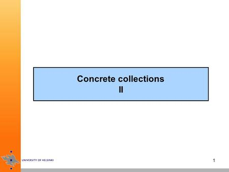 1 Concrete collections II. 2 HashSet hash codes are used to organize elements in the collections, calculated from the state of an object –hash codes are.