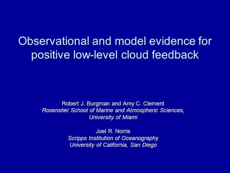 Observational and model evidence for positive low-level cloud feedback Robert J. Burgman and Amy C. Clement Rosenstiel School of Marine and Atmospheric.