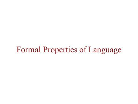 Formal Properties of Language. Grammar Morphology Syntax Semantics.