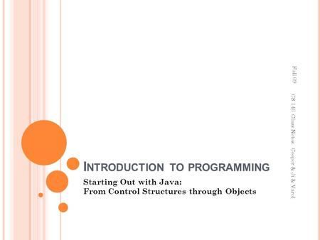 I NTRODUCTION TO PROGRAMMING Starting Out with Java: From Control Structures through Objects CS 146 Class Notes: Cooper & Ji & Varol Fall 09.