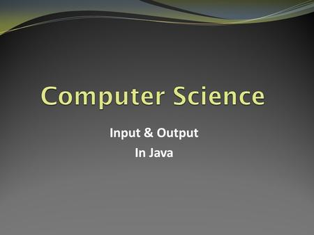Input & Output In Java. Input & Output It is very complicated for a computer to show how information is processed. Although a computer is very good at.