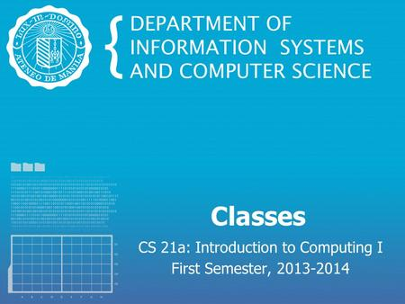 Classes CS 21a: Introduction to Computing I First Semester, 2013-2014.