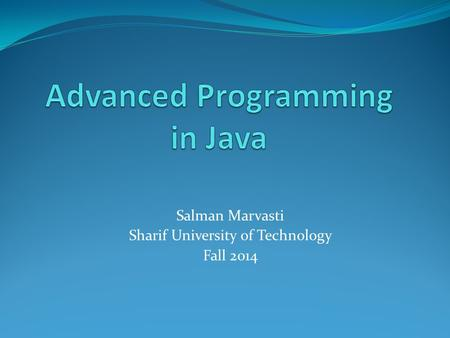 Salman Marvasti Sharif University of Technology Fall 2014.