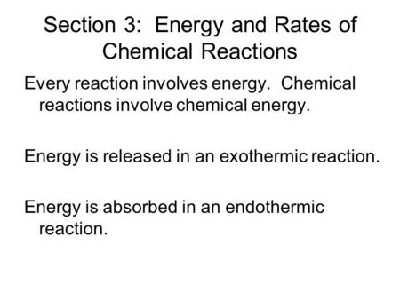 Section 3: Energy and Rates of Chemical Reactions Every reaction involves energy. Chemical reactions involve chemical energy. Energy is released in an.