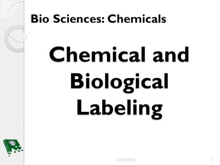 Chemical and Biological Labeling Bio Sciences: Chemicals 10/18/20151.