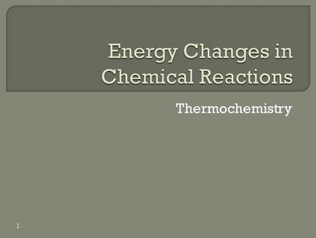 Thermochemistry 1.  Thermodynamics = the study of heat and its transformations.  Thermochemistry = the part of thermodynamics that deals with changes.