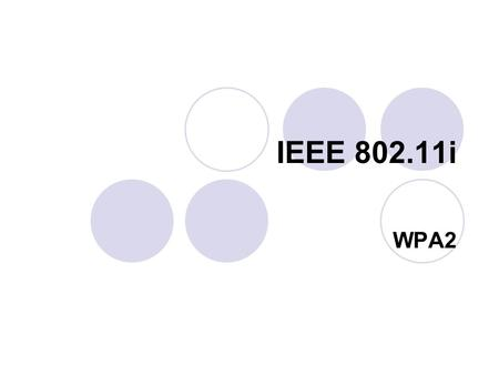 IEEE 802.11i WPA2. IEEE 802.11i (WPA2) IEEE 802.11i, is an amendment to the 802.11 standard specifying security mechanisms for wireless networks. The.