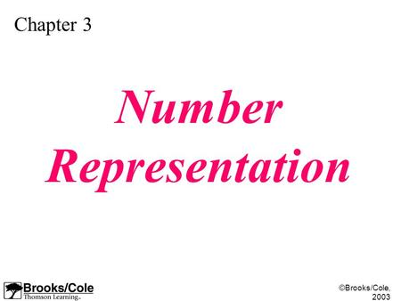 ©Brooks/Cole, 2003 Chapter 3 Number Representation.