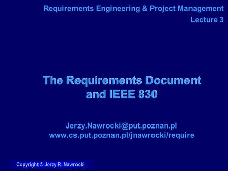 Copyright © Jerzy R. Nawrocki The Requirements Document and IEEE 830  Requirements Engineering.