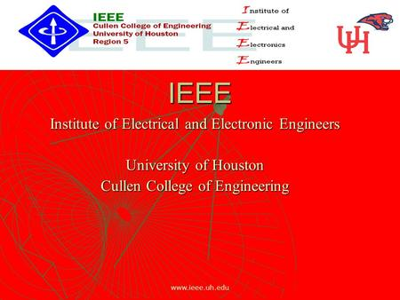 Www.ieee.uh.edu IEEE Institute of Electrical and Electronic Engineers University of Houston Cullen College of Engineering.