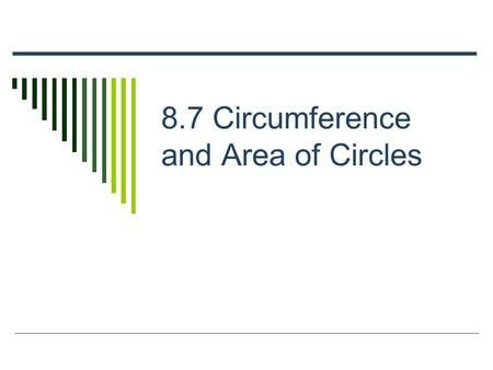 8.7 Circumference and Area of Circles. Definition  A circle is the set of all points in a plane that are the same distance from a given point, called.