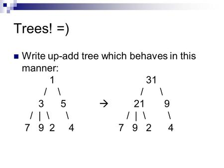 Trees! =) Write up-add tree which behaves in this manner: 1 31 / \ / \ 3 5  21 9 / | \ \ / | \ \ 7 9 2 4 7 9 2 4.