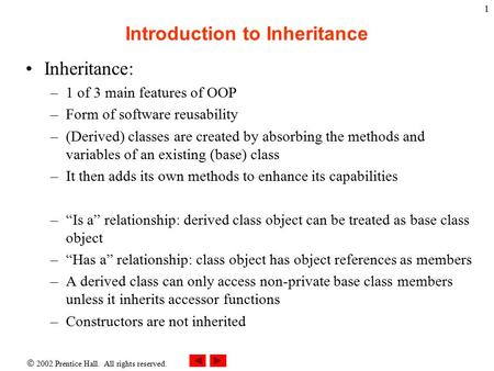  2002 Prentice Hall. All rights reserved. 1 Introduction to Inheritance Inheritance: –1 of 3 main features of OOP –Form of software reusability –(Derived)