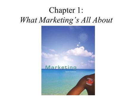 Chapter 1: What Marketing's All About. It's All About Satisfaction  Marketing today is applied to virtually all aspects of a company's operation that.