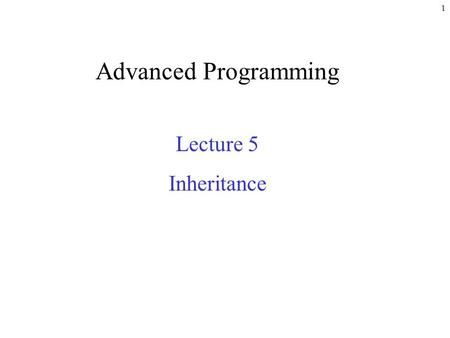 1 Advanced Programming Lecture 5 Inheritance. 2 static Class Members Every object of a class has its own copy of all instance variables Sometimes it is.