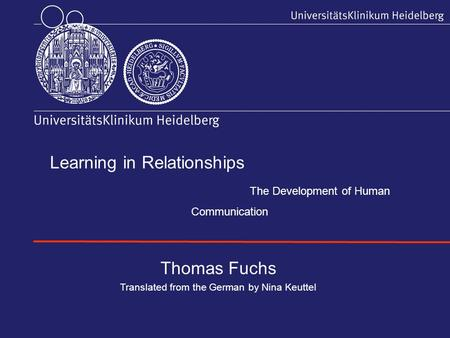 Learning in Relationships The Development of Human Communication Thomas Fuchs Translated from the German by Nina Keuttel.