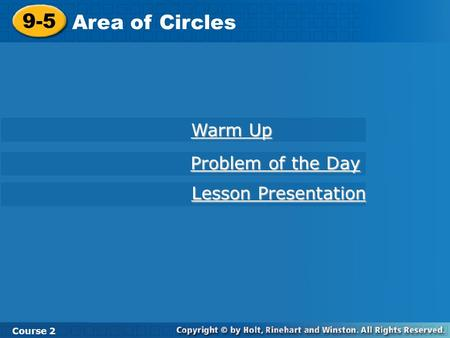 9-5 Area of Circles Course 2 Warm Up Warm Up Problem of the Day Problem of the Day Lesson Presentation Lesson Presentation.