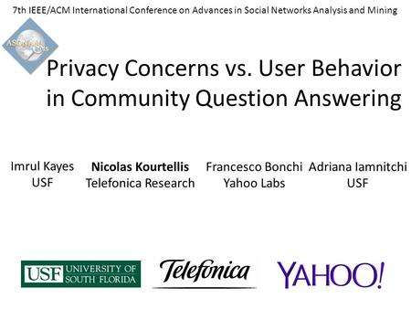 7th IEEE/ACM International Conference on Advances in Social Networks Analysis and Mining Privacy Concerns vs. User Behavior in Community Question Answering.