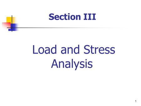 1 Load and Stress Analysis Section III. 2 Introduction about stresses Shearing force and bending moment diagrams Bending, Transverse, & Torsional stresses.
