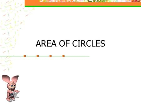 AREA OF CIRCLES. REVIEW-CIRCUMFERENCE WORDS: The circumference of a circle is equal to pi times its diameter or pi times twice its radius. Symbols: or.