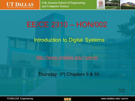 Erik Jonsson School of Engineering and Computer Science FEARLESS Engineeringwww.utdallas.edu/~pervin EE/CE 2310 – HON/002 Introduction to Digital Systems.
