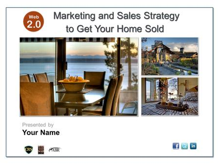 Presented by Your Name A Marketing and Sales Strategy to Get Your Home Sold Marketing and Sales Strategy to Get Your Home Sold.
