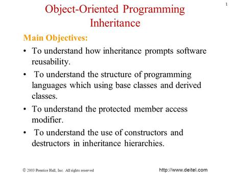  2003 Prentice Hall, Inc. All rights reserved  1 Object-Oriented Programming Inheritance Main Objectives: To understand how inheritance.