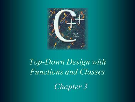 Top-Down Design with Functions and Classes Chapter 3.