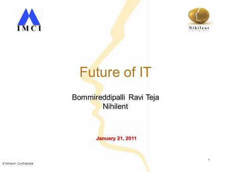 © Nihilent - Confidential 1 Future of IT Bommireddipalli Ravi Teja Nihilent January 21, 2011.