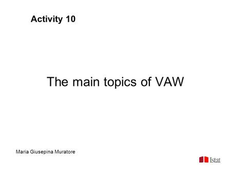 Activity 10 The main topics of VAW Maria Giusepina Muratore.